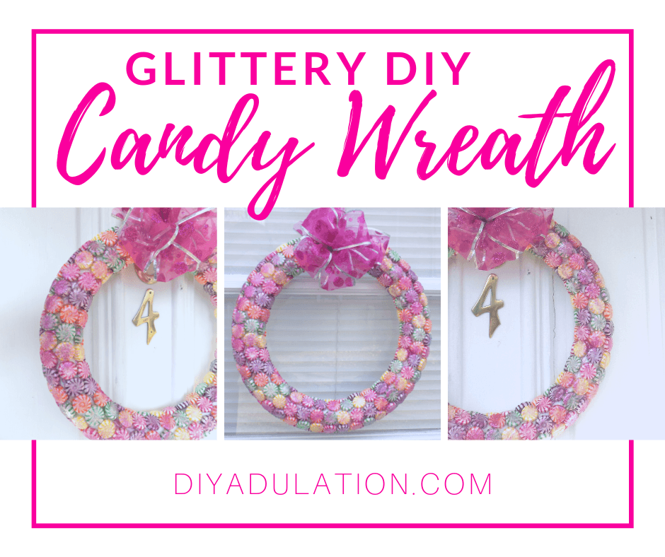 Collage of Photos of Candy Wreath Hanging on Door with text overlay - DIY Glittery Candy Wreath
