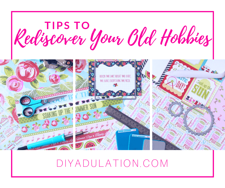 Scrapbook Supplies with text overlay - Tips to Rediscover Your Old Hobbies
