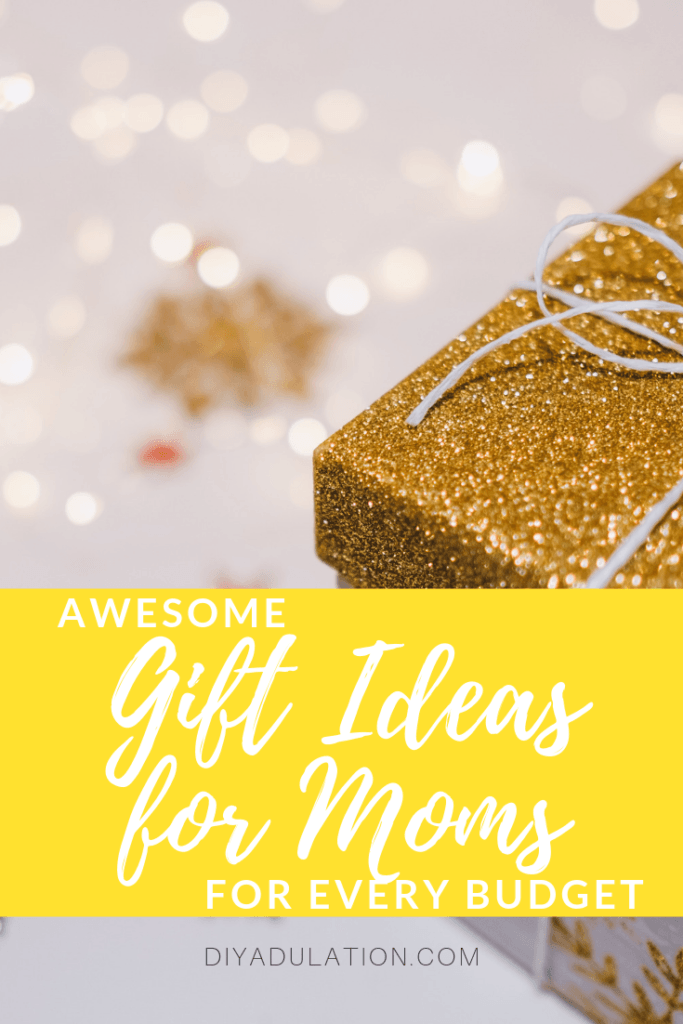 Awesome Gift Ideas for Moms for Every Budget