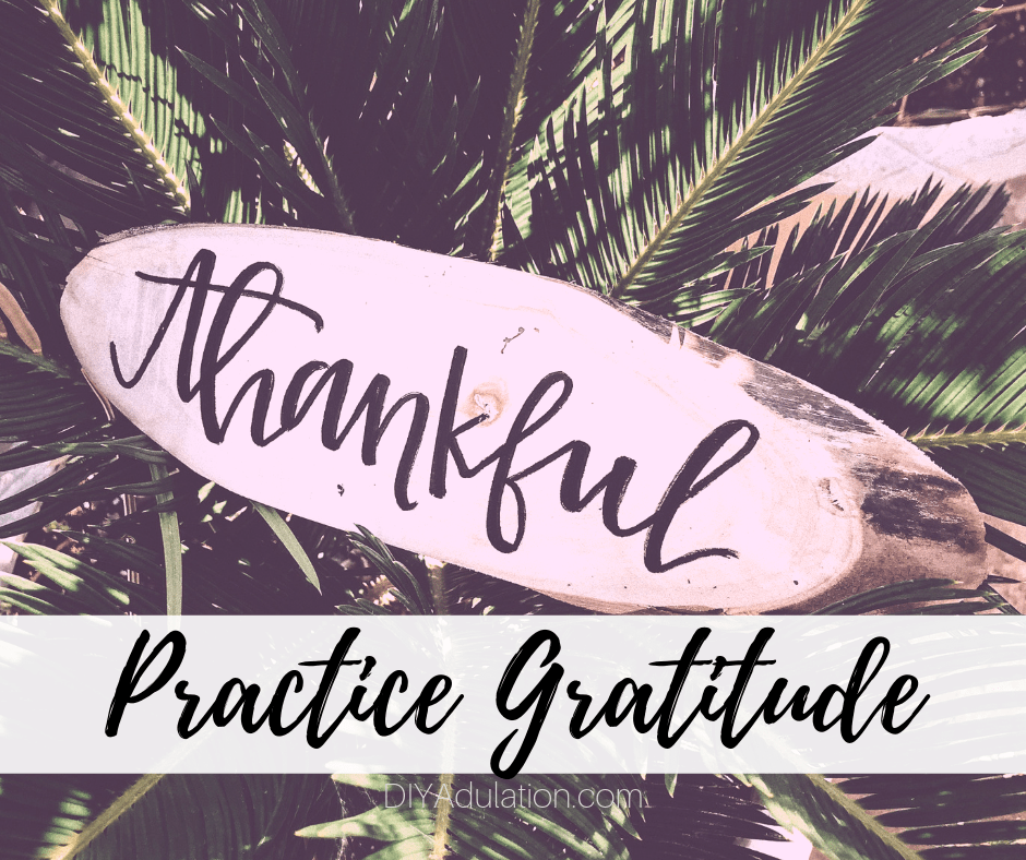 Hand Lettered Thankful on Wood Slice with text overlay - Practice Gratitude
