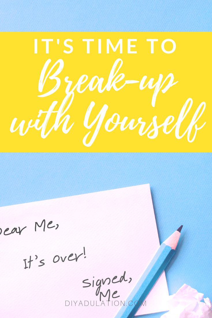 Handwritten Note Next to Pencil with text overlay - Its Time to Break-up with Yourself