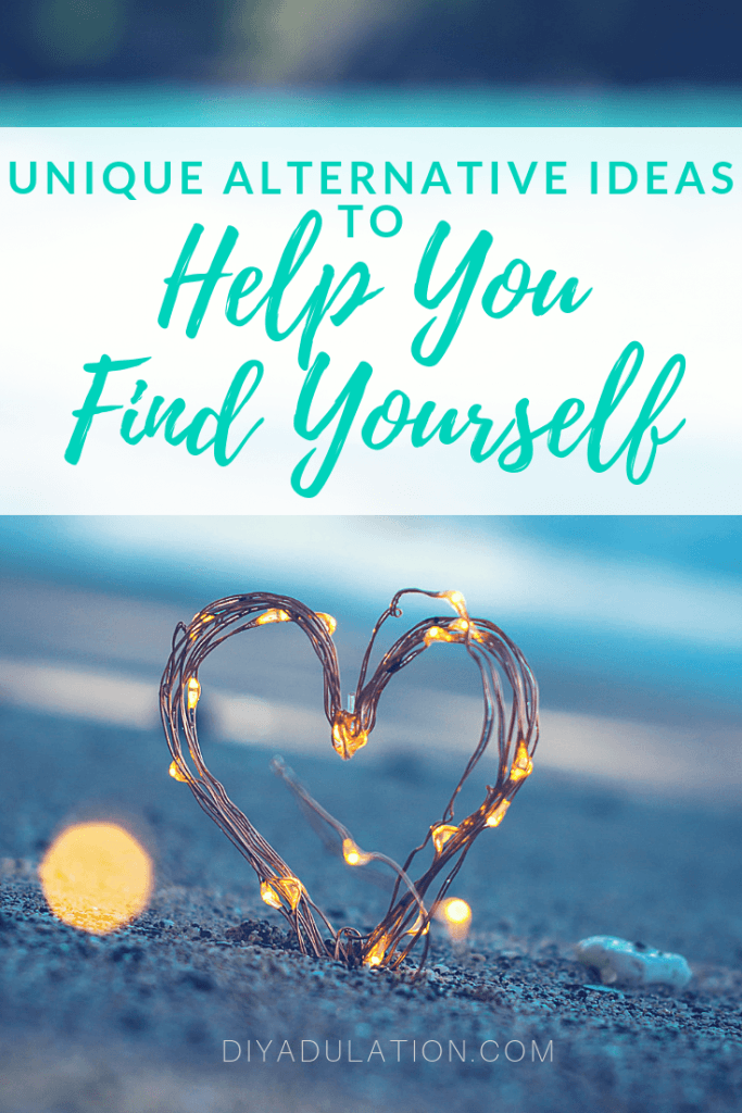 Unique Alternative Ideas to Help You Find Yourself