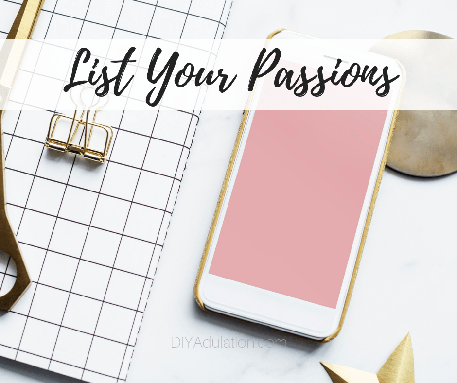 Phone next to notebook with text overlay - List Your Passions