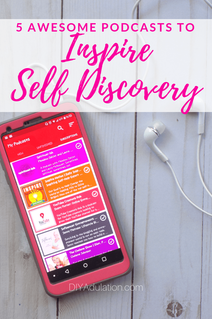 Podcast List on Phone next to Headphones with text overlay - 5 Awesome Podcasts to Inspire Self Discovery