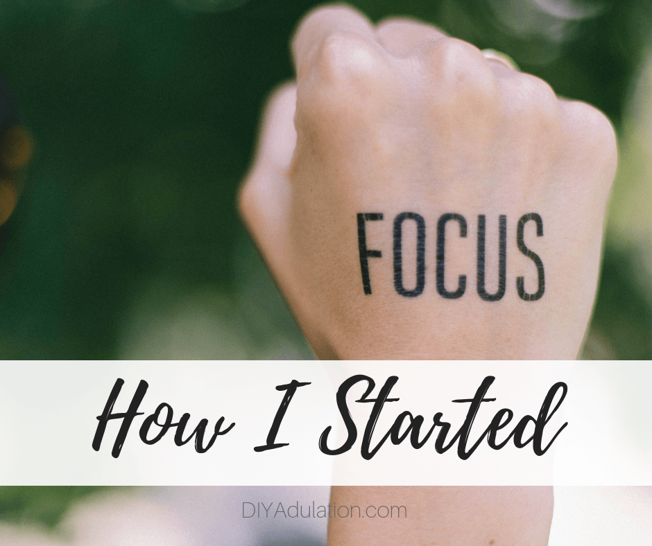 Right fist with the word Focus on It with text overlay - How I Started (1)