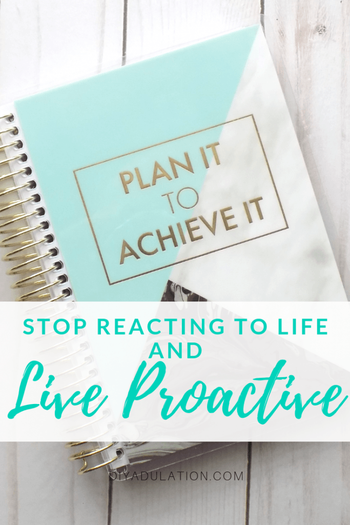 Stop Reacting to Life and Live Proactive