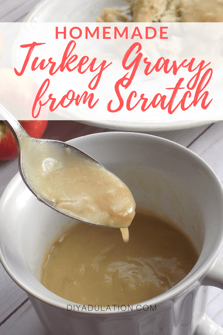 Spoonful of Turkey Gravy over bowl with text overlay- Homemade Turkey Gravy from Scratch