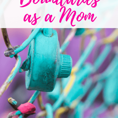 How to Set and Protect Boundaries as a Mom