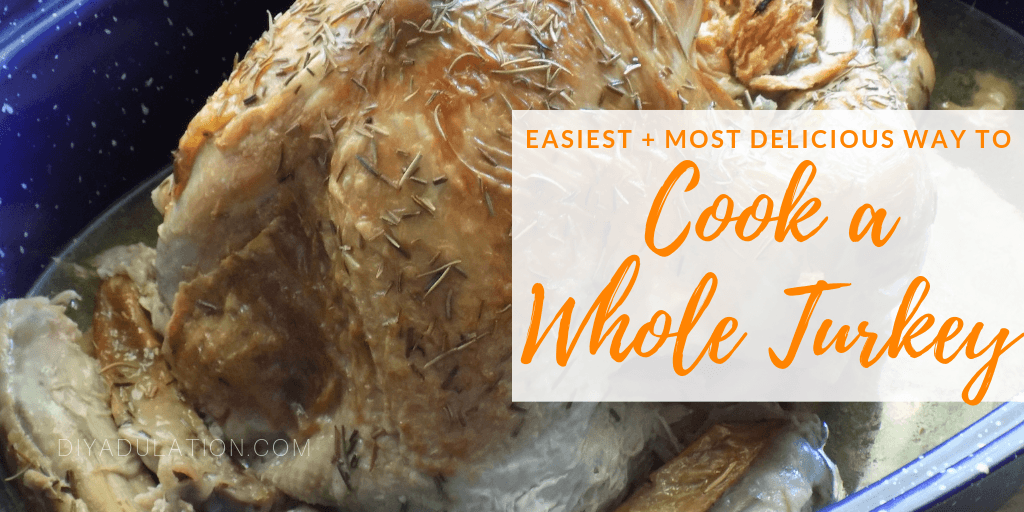 Roasted Whole Turkey with text overlay - The Easiest and Most Delicious Way to Cook a Whole Turkey