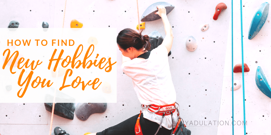 Woman on indoor rock climbing wall with text overlay - How to Find New Hobbies You Love