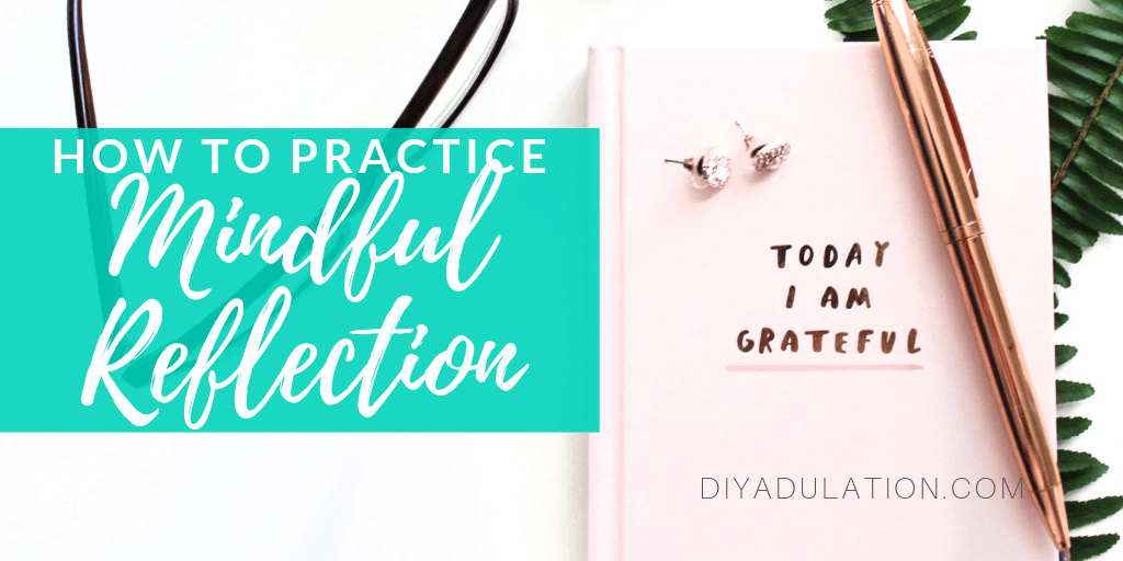 Journal with Earrings and Pen on Top with text overlay - How to Practice Mindful Reflection