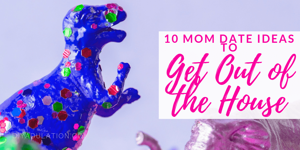 Blue Sequined Dinosaur Toy with text overlay - 10 Mom Date Ideas to Get Out of the House