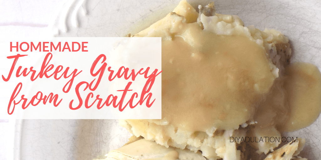 Turkey Gravy on Mashed Potatoes with text overlay- Homemade Turkey Gravy from Scratch