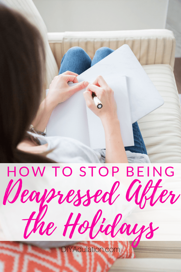 Woman Writing in Journal with text overlay - How to Stop Being Depressed After the Holidays