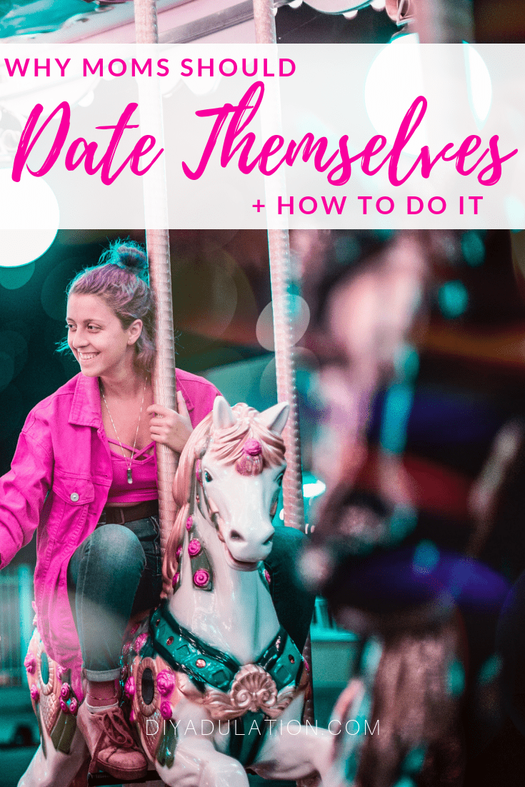 Woman on Carousel Horse with text overlay - Why Moms Should Date Themselves + How to Do It