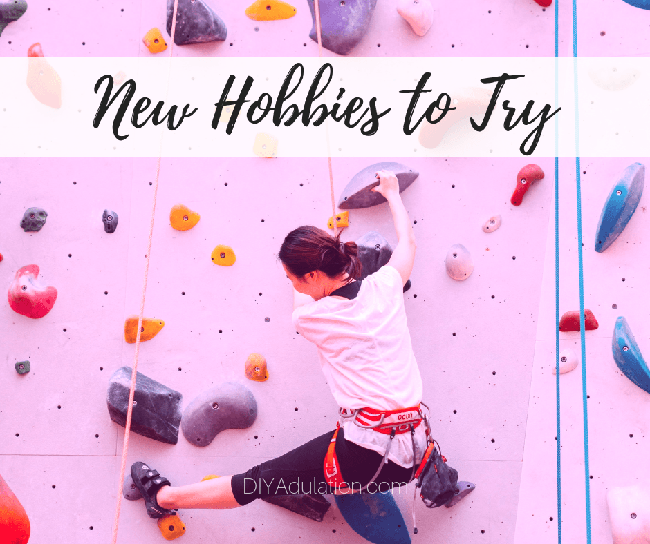 Woman on indoor rock wall with text overlay - New Hobbies to Try