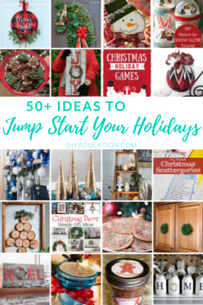 Collage of Christmas Projects and Foods with text overlay - 50+ Ideas to Jump Start Your Holidays