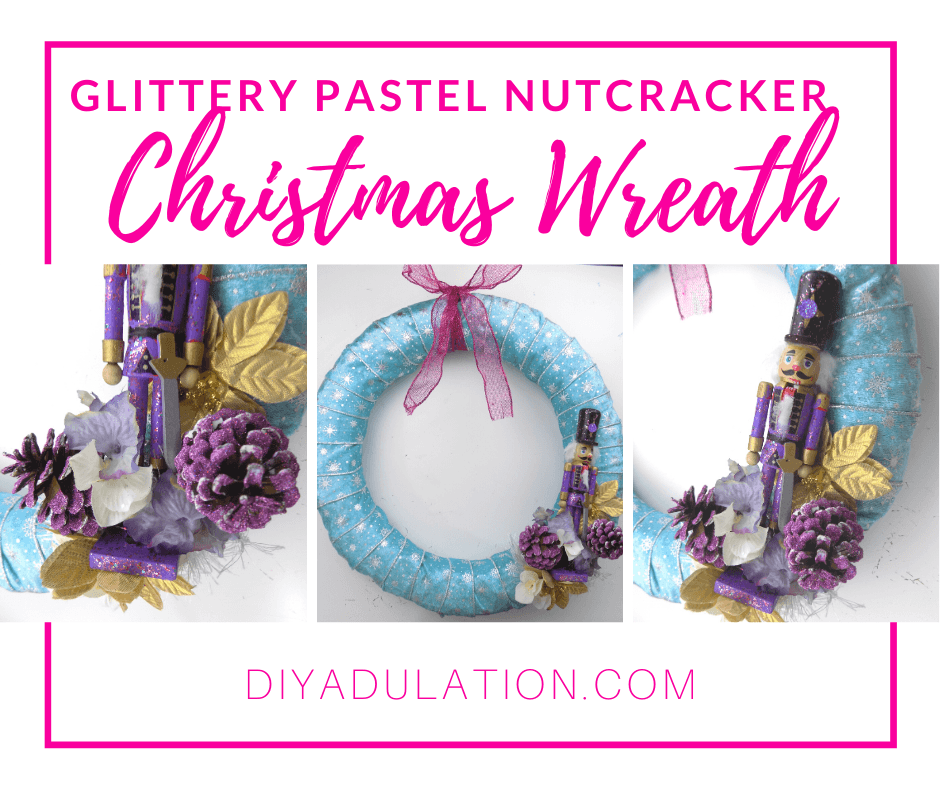 Collage of Photos of Nutcracker and Floral Elements on Wreath with text overlay - Glittery Pastel Nutcracker Christmas Wreath