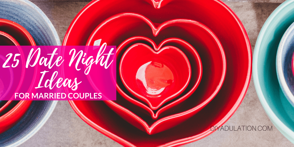 Close Up of Nesting Heart Bowls with text overlay - 25 Date Night Ideas for Married Couples